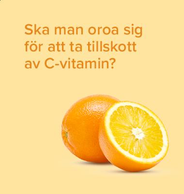 Ska man oroa sig för att ta tillskott av C-vitamin?